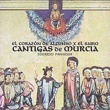 El Corazón de Alfonso X El Sabio: Cantigas de Murcia Eduardo Paniagua