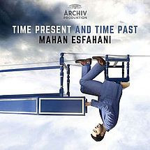 Mahan Esfahani Time present and time past