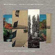 Brad Mehldau & Orpheus Chamber Orchestra Variations On A Melancholy Theme